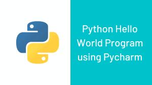 Python Hello World Program using Pycharm