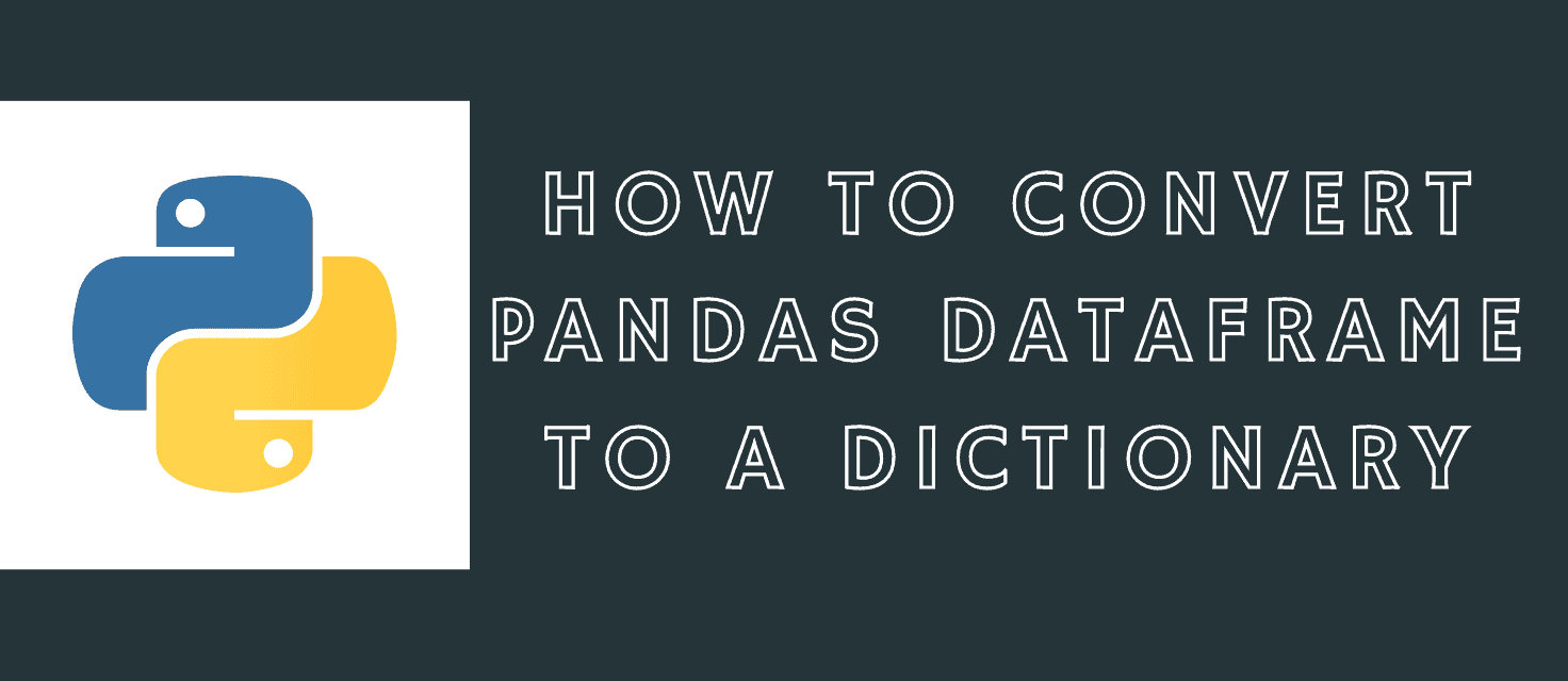 How to Convert Pandas DataFrame to a Dictionary