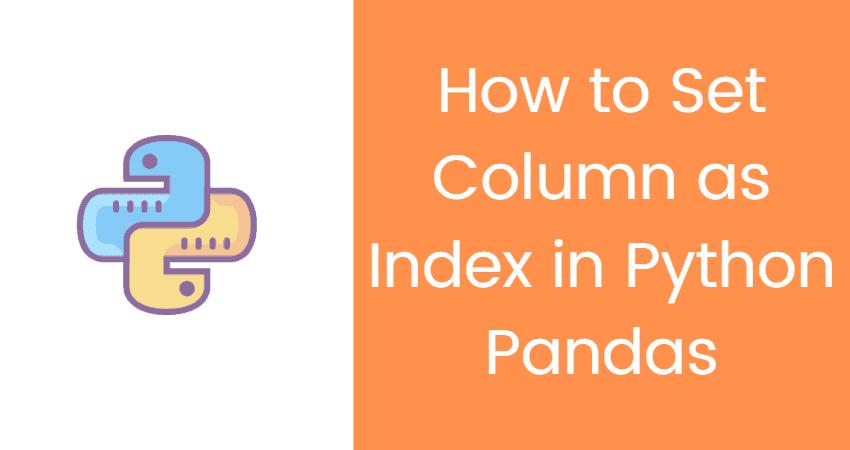 Set Column as Index in Python Pandas